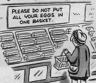 Please do not pull all your eggs in one basket